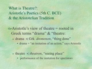 What is Theatre:  Aristotle s Poetics 5th C. BCE                      the Aristotelian Tradition