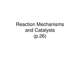 Reaction Mechanisms and Catalysts (p.26)