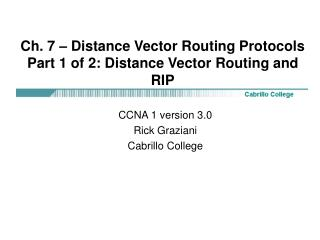 Ch. 7 – Distance Vector Routing Protocols Part 1 of 2: Distance Vector Routing and RIP