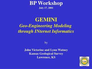BP Workshop July 17, 2001 GEMINI Geo-Engineering Modeling  through INternet Informatics by