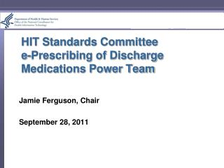 HIT Standards Committee e-Prescribing of Discharge  Medications Power Team