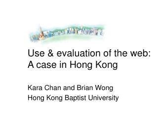 Use & evaluation of the web: A case in Hong Kong Kara Chan and Brian Wong