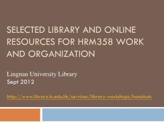 Selected Library and Online Resources for HRM358 Work and Organization
