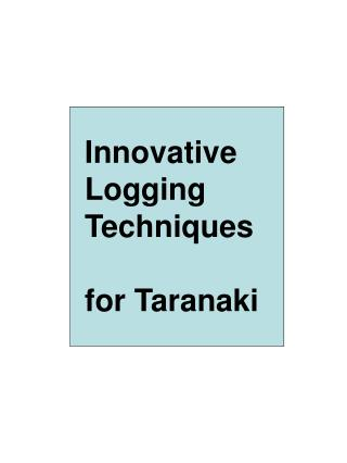 Innovative  Logging  Techniques  for Taranaki