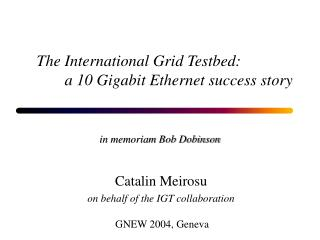 The International Grid Testbed: 			a 10 Gigabit Ethernet success story