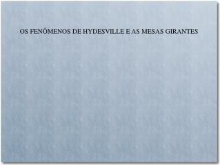 OS FEN�MENOS DE HYDESVILLE E AS MESAS GIRANTES