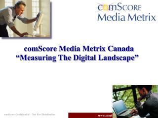 "comScore Media Metrix Canada ""Measuring The Digital Landscape"""