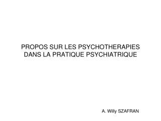 PROPOS SUR LES PSYCHOTHERAPIES DANS LA PRATIQUE PSYCHIATRIQUE