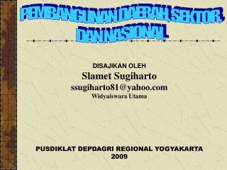 DISAJIKAN OLEH Slamet Sugiharto ssugiharto81@yahoo Widyaiswara Utama