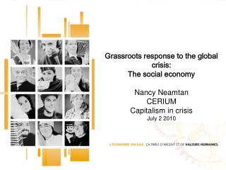 Grassroots response to the global crisis: The social economy Nancy Neamtan CERIUM