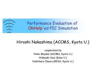 Performance Evaluation of  OhHelp 'ed P IC  Simulation