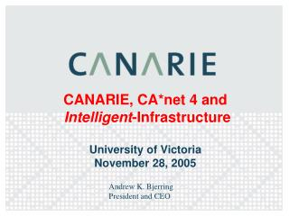 CANARIE, CA*net 4 and  Intelligent -Infrastructure  University of Victoria  November 28, 2005