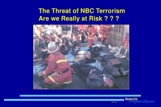The Threat of NBC Terrorism Are we Really at Risk ? ? ?