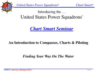 Introducing the   United States Power Squadrons  Chart Smart Seminar