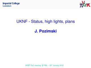 UKNF - Status, high lights, plans J. Pozimski