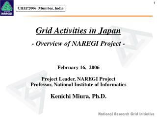 Grid Activities in Japan - Overview of NAREGI Project -
