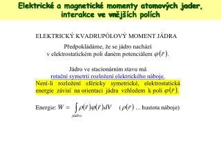 Elektr ick é  a magnetick é momenty atomových jader ,  interakce ve vn ějších polích
