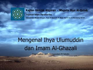 Mengenal Ihya Ulumuddin  dan Imam Al-Ghazali Disampaikan oleh: Kuswandani M Yahdin