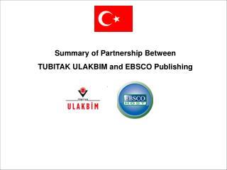 Summary of Partnership Between  TUBITAK ULAKBIM and EBSCO Publishing
