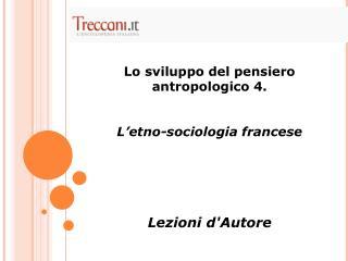 Lo sviluppo del pensiero antropologico 4.  L�etno-sociologia francese Lezioni d'Autore