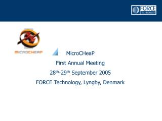 MicroCHeaP First Annual Meeting 28 th -29 th  September 2005 FORCE Technology, Lyngby, Denmark