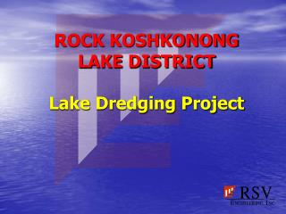 ROCK KOSHKONONG LAKE DISTRICT Lake Dredging Project
