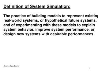 Definition of System Simulation: The practice of building models to represent existing