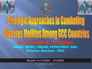 Dr. Tawfik A. M. Khoja MBBS, DPHC, FRCGP, FFPH,FRCP (UK) Director General - GCC