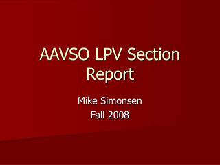 AAVSO LPV Section Report