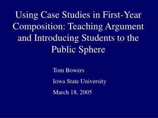 Using Case Studies in First-Year Composition: Teaching Argument and Introducing Students to the Public Sphere