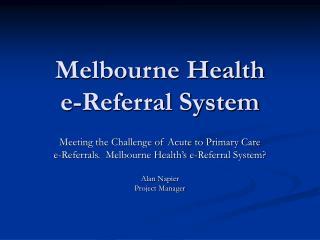 Melbourne Health  e-Referral System