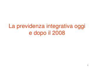 La previdenza integrativa oggi e dopo il 2008