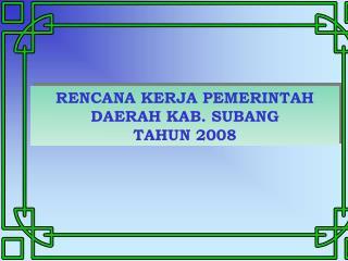 RENCANA KERJA PEMERINTAH DAERAH KAB. SUBANG  TAHUN 2008