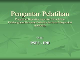 Oleh : PSP3 - IPB