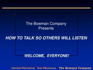 The Bowman Company  Presents   HOW TO TALK SO OTHERS WILL LISTEN