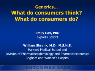 Generics…   What do consumers think? What do consumers do?