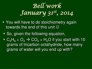 Bell work January 31 st , 2014