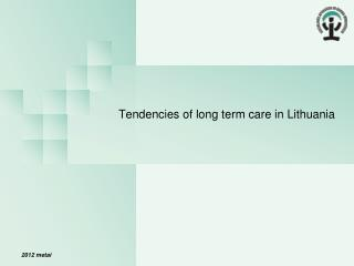 Tendencies of long term care in Lithuania
