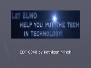 EDT 6040 by Kathleen Mihok