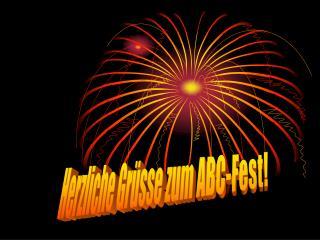 Herzliche Grüsse zum ABC-Fest!