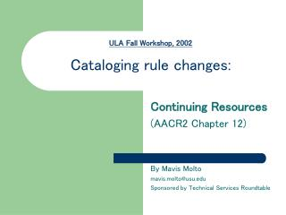 ULA Fall Workshop, 2002 Cataloging rule changes:
