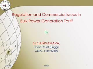 Regulation and Commercial Issues in Bulk Power Generation Tariff By S.C.SHRIVASTAVA,