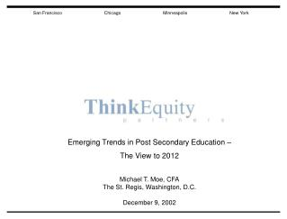 Emerging Trends in Post Secondary Education – The View to 2012 Michael T. Moe, CFA