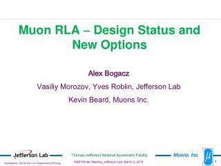 Alex Bogacz Vasiliy Morozov, Yves Roblin, Jefferson Lab Kevin Beard, Muons Inc.