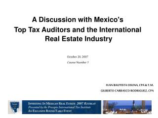 A Discussion with Mexico's  Top Tax Auditors and the International  Real Estate Industry