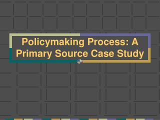 Policymaking Process: A Primary Source Case Study
