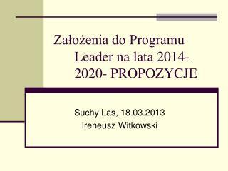 Założenia do Programu Leader na lata 2014-2020- PROPOZYCJE