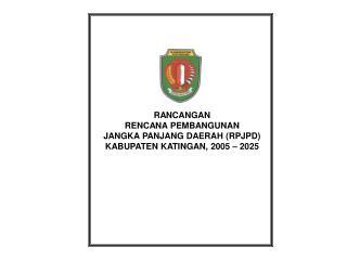 RANCANGAN  RENCANA PEMBANGUNAN JANGKA PANJANG DAERAH (RPJPD) KABUPATEN KATINGAN, 2005 – 2025