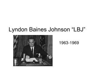 "Lyndon Baines Johnson ""LBJ"""