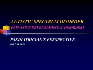 AUTISTIC SPECTRUM DISORDER PERVASIVE DEVELOPMENTAL DISORDERS